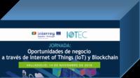 Jornada (14 de Noviembre): Oportunidades de negocio a través de Internet of Things (IoT) y Blockchain